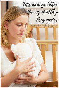 Miscarriage After Having Healthy Pregnancies