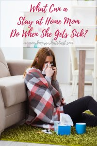 Are you a stay at home mom, but you're sick? Read this to get helpful tips for when you get sick.