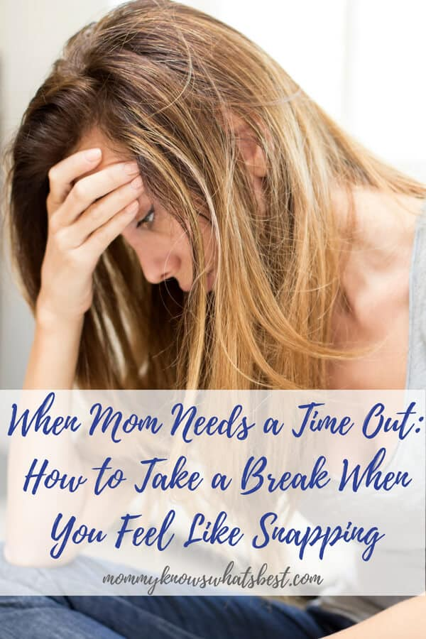When Mom Needs a Time Out_ How to Take a Break When You Feel Like Snapping