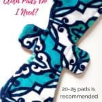 How to Use Reusable Cloth Pads: How many cloth pads do I need?