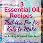3 Essential Oils Recipes That Are Fun for Kids to Make