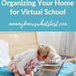 Best Tips for Organizing Your Home for Virtual School