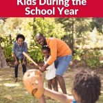 Best Ways to Have Fun With Your Kids During the School Year