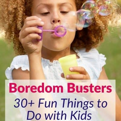Boredom Busters 30 Things to Do with Kids at Home