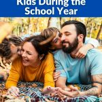Ways to Have Fun With Your Kids During the School Year