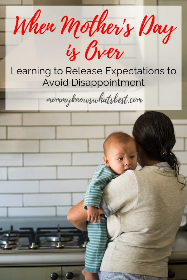 After Mother's Day: When Unmet Expectations Bring Disappointment | Learning how to release expectations of a perfect day so that you can enjoy your day.